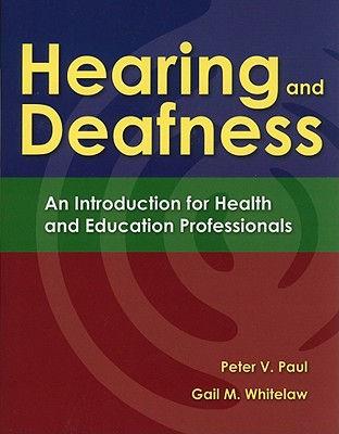 Hearing and Deafness By Paul, Peter V./ Whitelaw, Gail M., Ph.D.