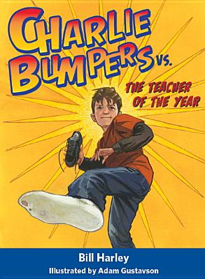 Charlie Bumpers Vs. the Teacher of the Year By Harley, Bill/ Gustavson, Adam (ILT)