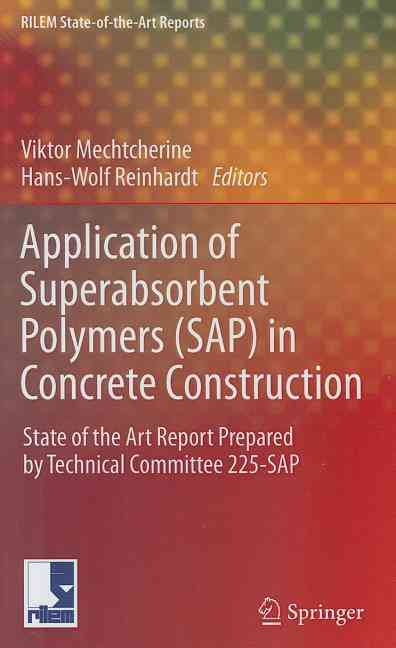 Application of Super Absorbent Polymers in Concrete Constructions By Mechtcherine, Viktor (EDT)/ Reinhardt, Hans-wolf (EDT)